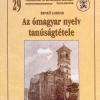 Benkő Loránd: Az ómagyar nyelv tanúságtétele Perújítás Dél-Erdély korai Árpád-kori történetérõl