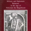 Dávid, Géza–Fodor, Pál (eds.): Hungarian–Ottoman Military and Diplomatic Relations in the Age of Süleyman the Magnificent