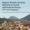 Peykovska, Penka–Demeter, Gábor (eds.): Regions, Borders, Societies, Identities in Central and Southeast Europe, 17th–21st Centuries