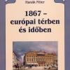 Hanák Péter: 1867 – európai térben és idõben