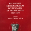 Tóth István György: Relationes missionarium de Hungaria et Transilvania (1672–1717)
