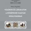 Weisz Boglárka: Vásárok és lerakatok a középkori Magyar Királyságban