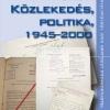 Frisnyák Zsuzsa: Közlekedés, politika, 1945–2000